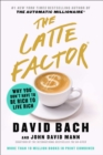 The Latte Factor : Why You Don't Have to Be Rich to Live Rich - eBook