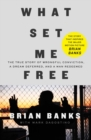 What Set Me Free (The Story That Inspired the Major Motion Picture Brian Banks) : A True Story of Wrongful Conviction, a Dream Deferred, and a Man Redeemed - Book