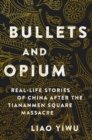 Bullets and Opium : Real-Life Stories of China After the Tiananmen Square Massacre - Book