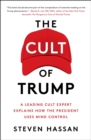 The Cult of Trump : A Leading Cult Expert Explains How the President Uses Mind Control - eBook
