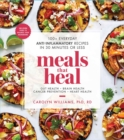 Meals That Heal : 100+ Everyday Anti-Inflammatory Recipes in 30 Minutes or Less - Book