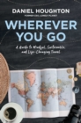 Wherever You Go : A Guide to Mindful, Sustainable, and Life-Changing Travel - Book