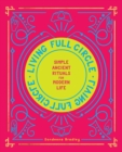 Living Full Circle : Simple Ancient Rituals for Modern Life - Book