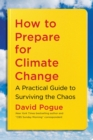 How to Prepare for Climate Change : A Practical Guide to Surviving the Chaos - eBook