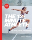 The 12-Minute Athlete : Get Fitter, Faster, and Stronger Using HIIT and Your Bodyweight - Book