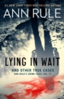 Lying in Wait : Ann Rule's Crime Files: Vol.17 - Book