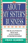 About My Sister's Business : The Black Woman's Road Map To Successful Entrepreneurship - eBook