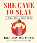 She Came to Slay : The Life and Times of Harriet Tubman - eBook