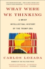 What Were We Thinking : A Brief Intellectual History of the Trump Era - eBook