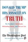 Donald Trump and His Assault on Truth : The President's Falsehoods, Misleading Claims and Flat-Out Lies - Book