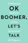 OK Boomer, Let's Talk : How My Generation Got Left Behind - Book