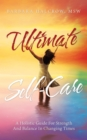 Ultimate Self-Care : A Holistic Guide for Strength and Balance in Changing Times - eBook