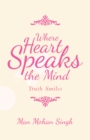 Where Heart Speaks the Mind : Truth Smiles - eBook