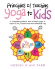 Principles of Teaching Yoga to Kids : A Complete Guide on How to Teach Yoga to Kids in a Fun, Creative and Most Effective Way - eBook