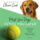 Must Love Dogs: Fetch You Later - eAudiobook