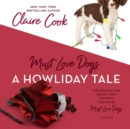 Must Love Dogs: A Howliday Tale - eAudiobook