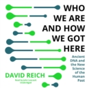 Who We Are and How We Got Here - eAudiobook