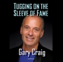 Tugging on the Sleeve of Fame - eAudiobook