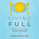 Living FULL : Winning My Battle with Eating Disorders - eAudiobook