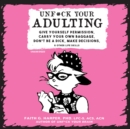 Unf*ck Your Adulting : Give Yourself Permission, Carry Your Own Baggage, Don't Be a Dick, Make Decisions, and Other Life Skills - eAudiobook