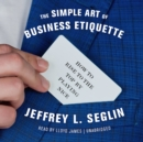 The Simple Art of Business Etiquette - eAudiobook