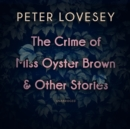 The Crime of Miss Oyster Brown, and Other Stories - eAudiobook