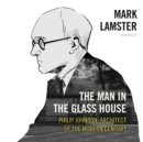 The Man in the Glass House : Philip Johnson, Architect of the Modern Century - eAudiobook
