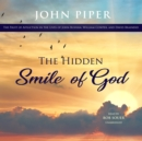 The Hidden Smile of God : The Fruit of Affliction in the Lives of John Bunyan, William Cowper, and David Brainerd - eAudiobook