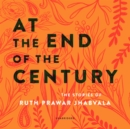 At the End of the Century : The Stories of Ruth Prawer Jhabvala - eAudiobook
