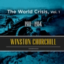 The World Crisis, Vol. 1 : 1911-1914 - eAudiobook