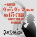 The Question of the Clever Cat Burglar, and 15 Other Sherlock Holmes Mysteries - eAudiobook