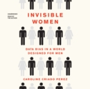 Invisible Women : Data Bias in a World Designed for Men - eAudiobook