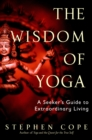 The Wisdom of Yoga : A Seeker's Guide to Extraordinary Living - eBook