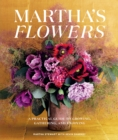 Martha's Flowers : A Practical Guide to Growing, Gathering, and Enjoying Deluxe Edition - Book