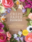 Crepe Paper Flowers : The Beginner's Guide to Making and Arranging Beautiful Blooms - eBook