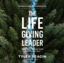 The Life-Giving Leader : Learning to Lead from Your Truest Self - eAudiobook