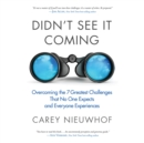Didn't See It Coming : Overcoming the Seven Greatest Challenges That No One Expects and Everyone Experiences - eAudiobook