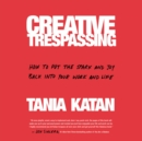 Creative Trespassing : How to Put the Spark and Joy Back into Your Work and Life - eAudiobook