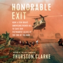 Honorable Exit : How a Few Brave Americans Risked All to Save Our Vietnamese Allies at the End of the War - eAudiobook