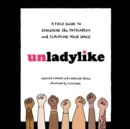 Unladylike : A Field Guide to Smashing the Patriarchy and Claiming Your Space - eAudiobook