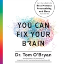 You Can Fix Your Brain : Just 1 Hour a Week to the Best Memory, Productivity, and Sleep You've Ever Had - eAudiobook