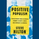 Positive Populism : Revolutionary Ideas to Rebuild Economic Security, Family, and Community in  America - eAudiobook