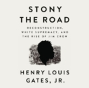 Stony the Road : Reconstruction, White Supremacy, and the Rise of Jim Crow - eAudiobook