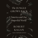 The Jungle Grows Back : America and Our Imperiled World - eAudiobook
