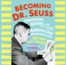 Becoming Dr. Seuss : Theodor Geisel and the Making of an American Imagination - eAudiobook