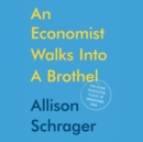 An Economist Walks into a Brothel : And Other Unexpected Places to Understand Risk - eAudiobook