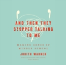 And Then They Stopped Talking to Me : Making Sense of Middle School - eAudiobook
