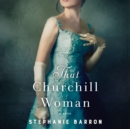 That Churchill Woman : A Novel - eAudiobook