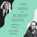 Fay Wray and Robert Riskin : A Hollywood Memoir - eAudiobook