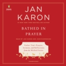 Bathed in Prayer : Father Tim's Prayers, Sermons, and Reflections from the Mitford Series - eAudiobook